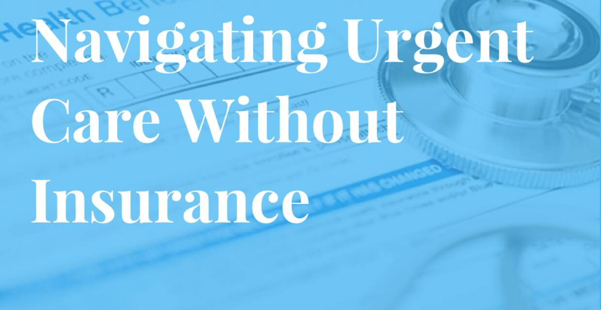 Guide to Navigating an Urgent Care Visit Without Insurance