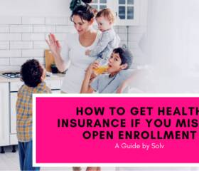 How Can I Get Health Insurance If I Missed Open Enrollment?
