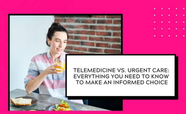 Should I Use Telemedicine or Go to Urgent Care?