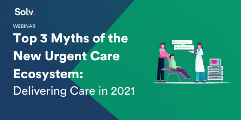 3 Myths of the Urgent Care Ecosystem: Delivering Patient-Centered Care in a New Era