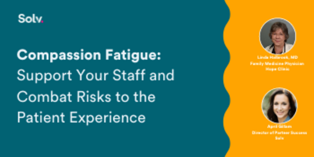 Compassion Fatigue: Support Your Staff and Combat Risks to Patient Experience